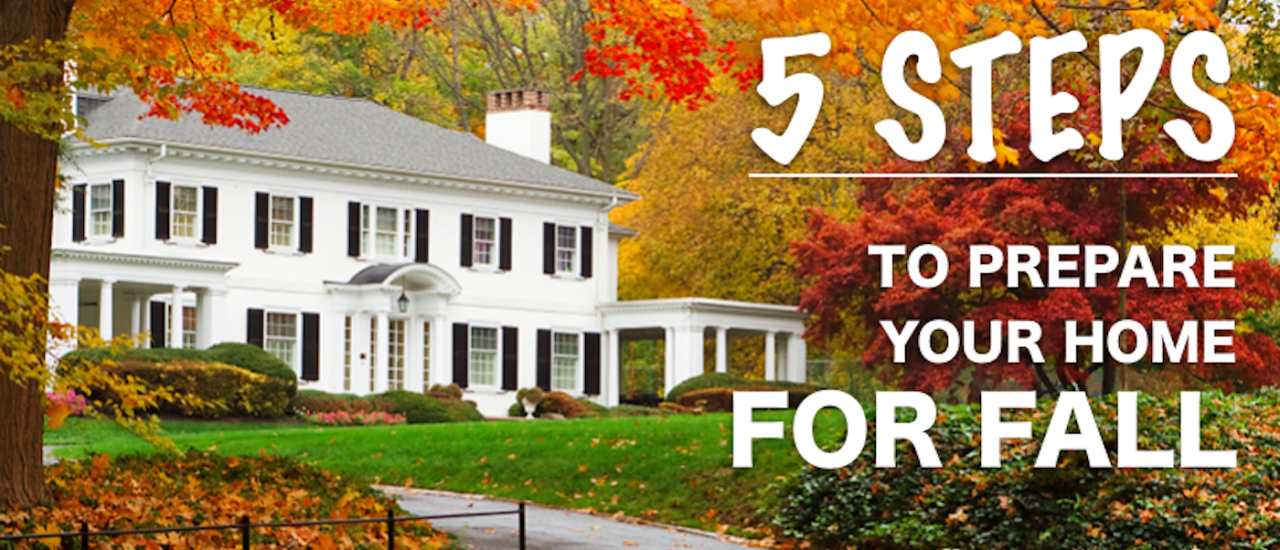 5 Steps to prepare your home for fall!